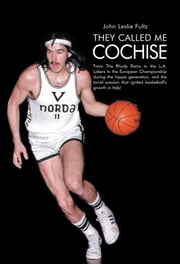They Called Me Cochise - From The Rhody Rams to the L.A. Lakers to the European Championship during the hippie generation, and the torrid passion that ignited basketball's growth in Italy! ebook by John Leslie Fultz