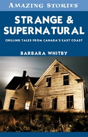Strange & Supernatural - Chilling Tales from Canada's East Coast ebook by Barbara Whitby