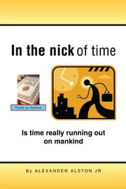 IN THE NICK OF TIME ebook by Alexander Alston Jr