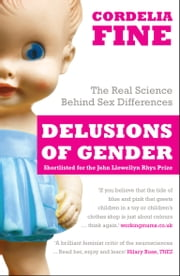 Delusions of Gender: The Real Science Behind Sex Differences ebook by Cordelia Fine