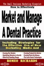 How to Effectively Market and Manage a Dental Practice ebook by Romeo Richards