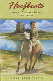 Hoofbeats: Lara at Athenry Castle Book 3 ebook by Kathleen Duey