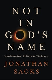 Not in God's Name - Confronting Religious Violence ebook by Jonathan Sacks