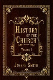 History of the Church, Volume 1 ebook by Joseph Smith,B. H. Roberts