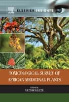 Toxicological Survey of African Medicinal Plants ebook by Victor Kuete