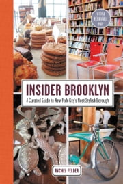 Insider Brooklyn - A Curated Guide to New York City's Most Stylish Borough ebook by Rachel Felder