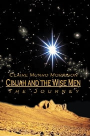 Cinjah and the Wise Men - The Journey ebook by Claire Munro Morrison