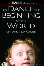 To Dance the Beginning of the World - Stories ebook by Steven Hayward