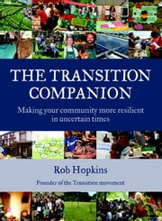 The Transition Companion - Making your community more resilient in uncertain times eBook by Robert Hopkins