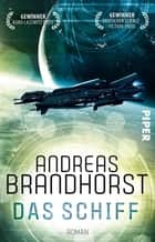 Das Schiff - Roman ebook by Andreas Brandhorst