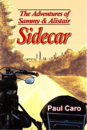 The Adventures of Sammy and Alistair: Sidecar ebook by Paul Caro