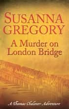 A Murder On London Bridge - 5 ebook by Susanna Gregory