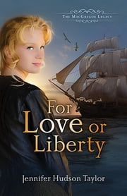 For Love or Liberty - The MacGregor Legacy - Book 3 ebook by Jennifer Hudson Taylor