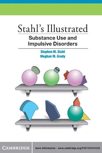 Stahl's Illustrated Substance Use and Impulsive Disorders eBook by Stephen M. Stahl,Meghan M. Grady