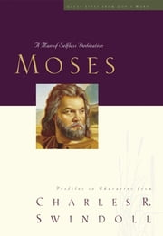 Great Lives: Moses - A Man of Selfless Dedication ebook by Charles Swindoll