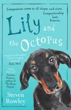 Lily and the Octopus ebook by Steven Rowley