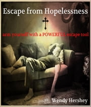 Escape from Hopelessness ebook by Wendy Hershey