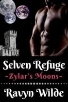 Selven Refuge - Zylar's Moons, #2 ebook by Ravyn Wilde