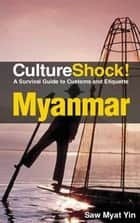 CultureShock! Myanmar - A Survival Guide to Customs and Etiquette ebook by Saw Myat Yin
