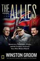 The Allies - Roosevelt, Churchill, Stalin, and the Unlikely Alliance That Won World War II ebook by Winston Groom