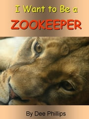 I Want to Be a ZooKeeper ebook by Dee Phillips