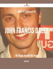 Takes A Fresh Look At John Francis Daley - 48 Things You Did Not Know ebook by Carol Frazier