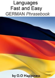 Languages Fast and Easy ~ German Phrasebook ebook by O-O Happiness