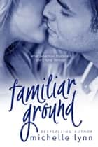 Familiar Ground ebook by Michelle Lynn