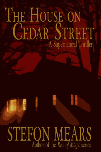The House on Cedar Street - A Supernatural Thriller ebook by Stefon Mears