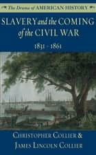 Slavery and the Coming of the Civil War - 1831–1861 ebook by Christopher Collier, James Lincoln Collier