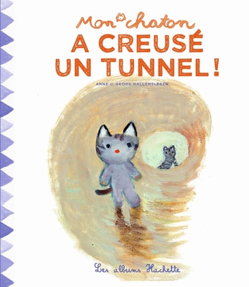 Mon chaton a creusé un tunnel ! ebook by Anne Gutman