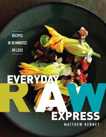 Everyday Raw Express ebook by Matthew Kenney