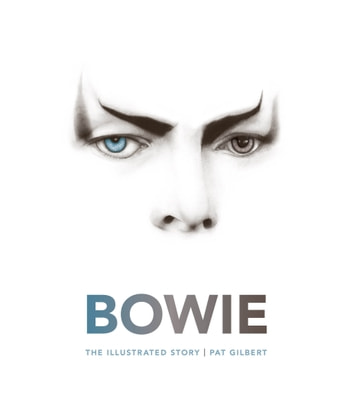 Bowie - The Illustrated Story ebook by Pat Gilbert