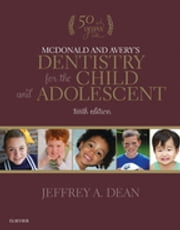 McDonald and Avery's Dentistry for the Child and Adolescent ebook by Jeffrey A. Dean
