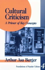 Cultural Criticism - A Primer of Key Concepts ebook by Dr. Arthur Asa Berger