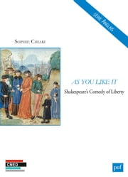 As You Like It - Shakespeare's Comedy of Liberty ebook by Sophie Chiari