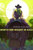 Worth Her Weight in Gold - A Tor.com Original ebook by Sarah Gailey