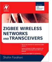 ZigBee Wireless Networks and Transceivers ebook by Shahin Farahani, PhD