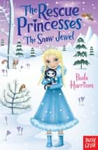 The Rescue Princesses: The Snow Jewel ebook by Paula Harrison
