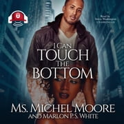 I Can Touch the Bottom audiobook by Ms. Michel Moore, Marlon P. S. White, Buck 50 Productions