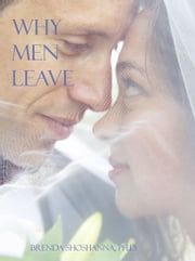Why Men Leave: The Top Reasons Why Men End a Relationship ebook by Brenda Shoshanna