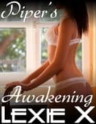 Piper's Awakening ebook by Lexie X