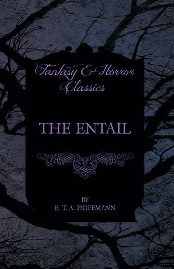 The Entail (Fantasy and Horror Classics) ebook by E. T. A. Hoffmann