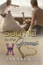 Say NO to the Grooms ebook by Jana Leigh