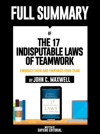 "Full Summary Of ""The 17 Indisputable Laws of Teamwork: Embrace Them and Empower Your Team – By John C. Maxwell"" ebook by Sapiens Editorial"