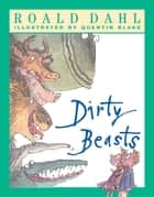 Dirty Beasts ebook by Roald Dahl,Quentin Blake