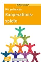 Die 50 besten Kooperationsspiele - eBook ebook by Norbert Stockert