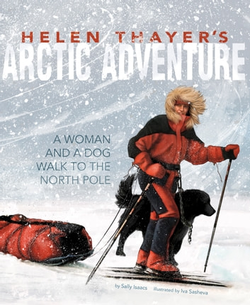 Helen Thayer's Arctic Adventure - A Woman and a Dog Walk to the North Pole ebook by Sally Isaacs