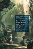 Stations of the Tide ebook by Michael Swanwick