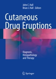 Cutaneous Drug Eruptions - Diagnosis, Histopathology and Therapy ebook by John C. Hall,Brian J. Hall